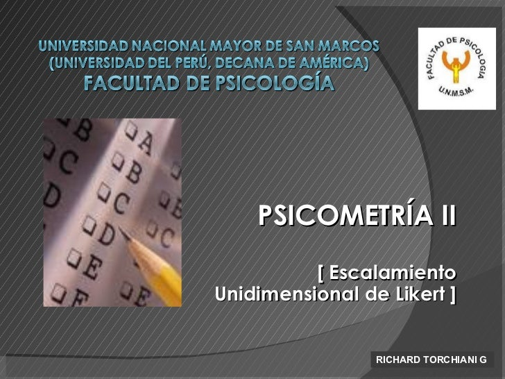 PSICOMETRÍA II [ Escalamiento Unidimensional de Likert ] RICHARD TORCHIANI G