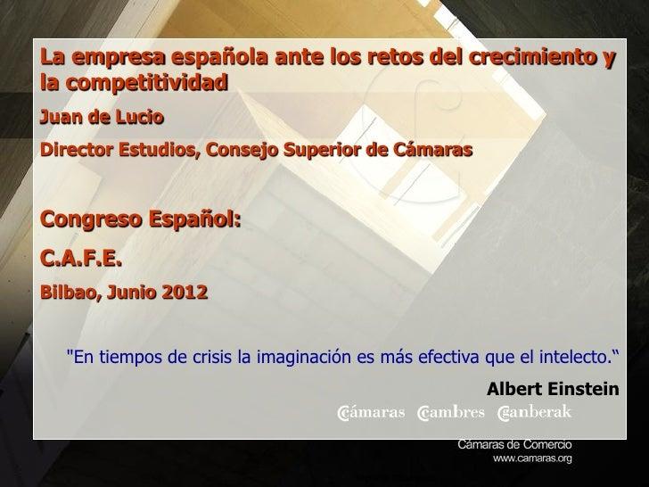 La empresa española ante los retos del crecimiento yla competitividadJuan de LucioDirector Estudios, Consejo Superior de C...