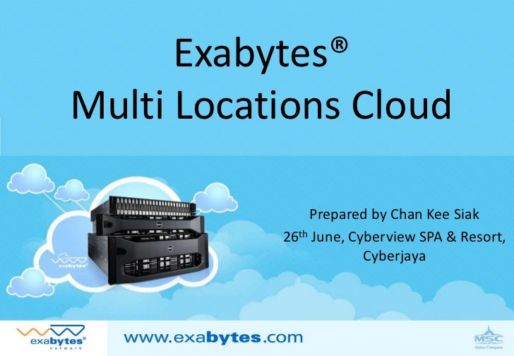 Exabytes®Multi Locations Cloud               Prepared by Chan Kee Siak           26th June, Cyberview SPA & Resort,       ...