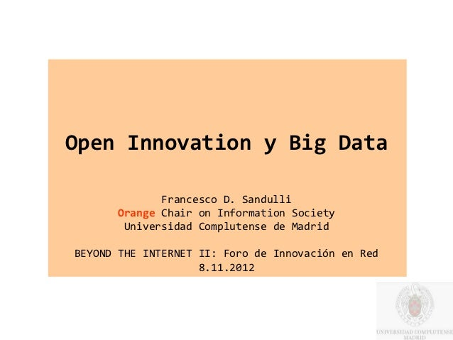 Open Innovation y Big Data              Francesco D. Sandulli       Orange Chair on Information Society        Universidad...