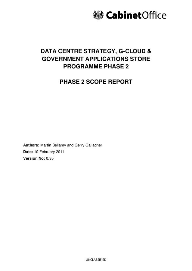 DATA CENTRE STRATEGY, G-CLOUD & GOVERNMENT APPLICATIONS STORE PROGRAMME PHASE 2 PHASE 2 SCOPE REPORT  Authors: Martin Bell...
