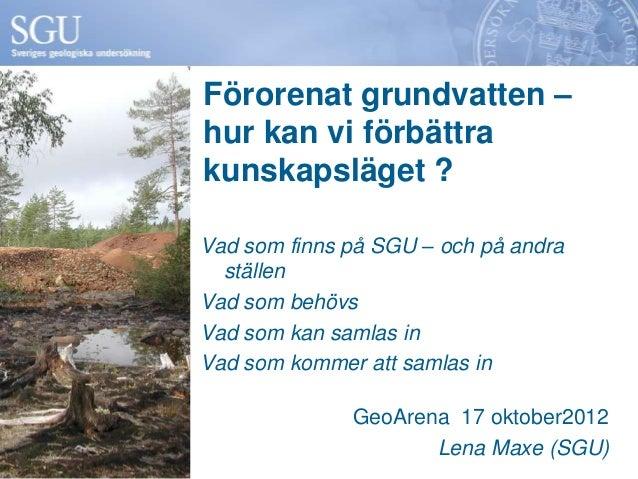 Förorenat grundvatten – hur kan vi förbättra kunskapsläget. Lena Maxe, SGU
