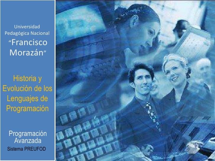 "UniversidadPedagógica Nacional ""Francisco Morazán""   Historia yEvolución de los Lenguajes de Programación  Programación   ..."