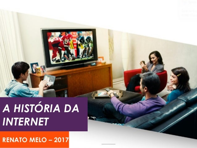 HISTÓRIA DA INTERNET 1969 - 2014