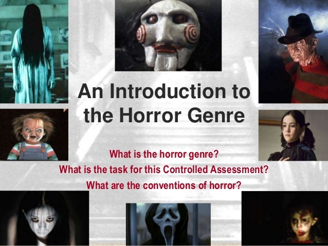 An Introduction to the Horror Genre What is the horror genre? What is the task for this Controlled Assessment? What are th...