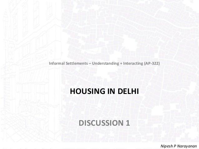 12th Five Year Plan HOUSINGInformal Settlements – Understanding + Interacting (AP-322)HOUSING IN DELHIDISCUSSION 1Nipesh P...