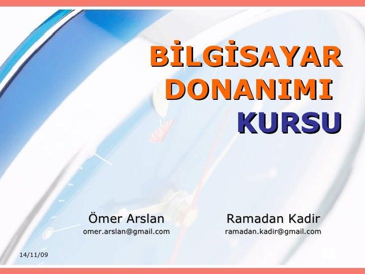 BİLGİSAYAR DONANIMI   KURSU Ramadan Kadir [email_address] Ömer Arslan [email_address]