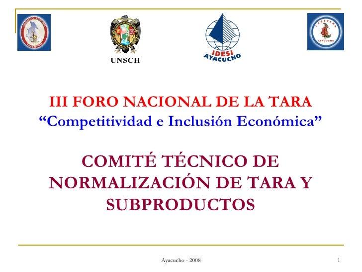 """III FORO NACIONAL DE LA TARA """" Competitividad e Inclusión Económica"""" COMITÉ TÉCNICO DE NORMALIZACIÓN DE TARA Y SUBPRODUCTOS"""