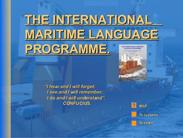 """THE INTERNATIONAL MARITIME LANGUAGE PROGRAMME. """"I hear and I will forget; I see and I will remember; I do and I will under..."""