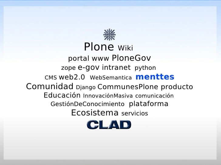 Plone    Wiki           portal www PloneGov         zope e-gov intranet python    CMS web2.0 WebSemantica menttes Comunida...
