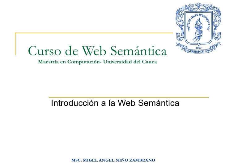 Curso de Web Semántica Maestría en Computación- Universidad del Cauca Introducción a la Web Semántica