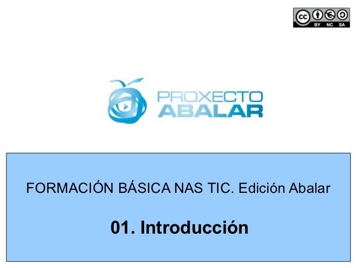 FORMACIÓN BÁSICA NAS TIC. Edición Abalar           01. Introducción
