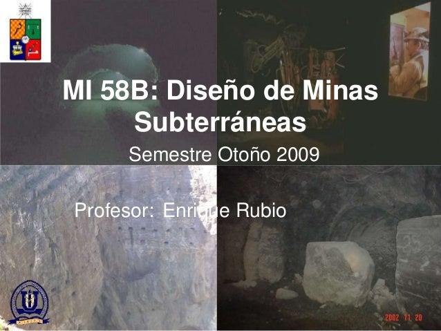 Cátedra Codelco de Tecnología Minera MI 58B: Diseño de Minas Subterráneas Instructor: Enrique Rubio MI 58B: Diseño de Mina...