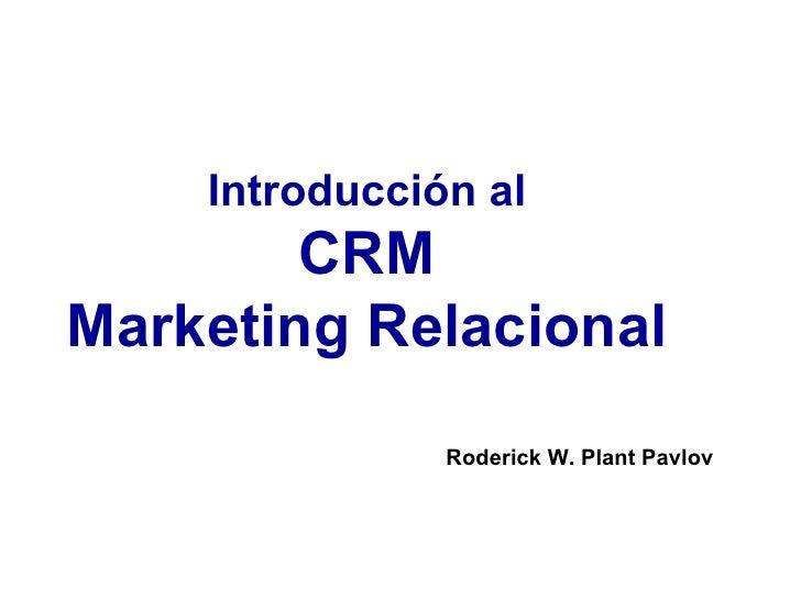 Introducción al CRM Marketing Relacional Roderick W. Plant Pavlov