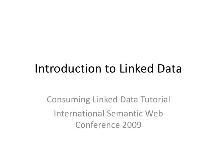 Introduction to Linked Data<br />Consuming Linked Data Tutorial<br />International Semantic Web Conference 2009<br />