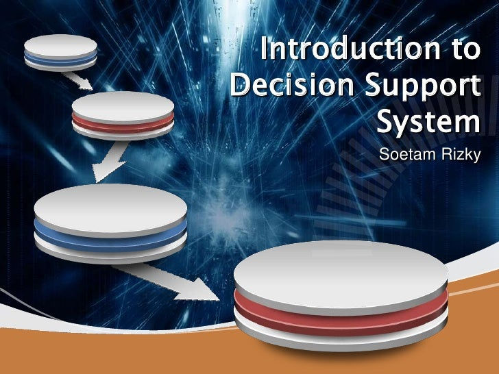Introduction to Decision Support System<br />Soetam Rizky<br />