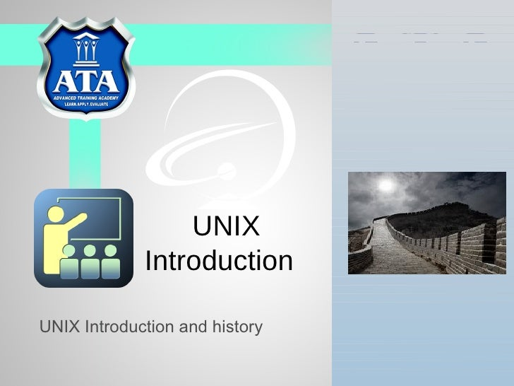 UNIX             IntroductionUNIX Introduction and history