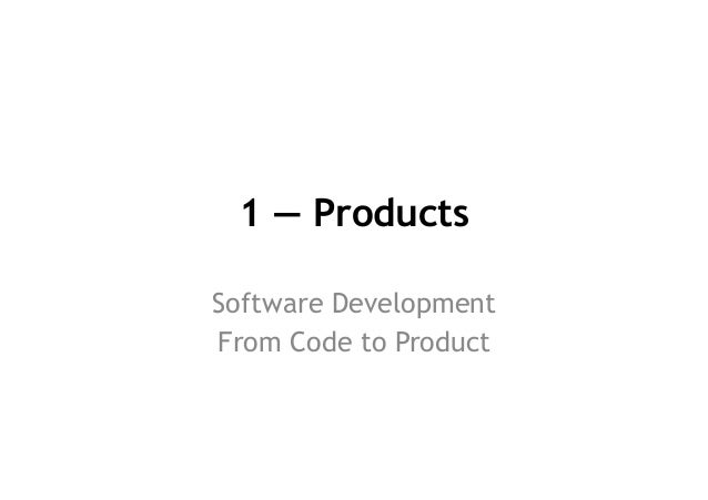 1 — Products Software Development From Code to Product