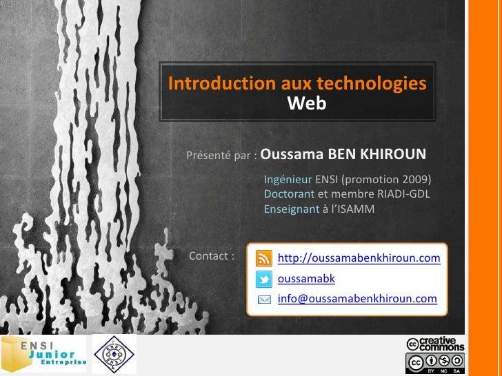 Introduction aux technologies Web<br />Présenté par : Oussama BEN KHIROUN<br />Ingénieur ENSI (promotion 2009)<br />Doctor...