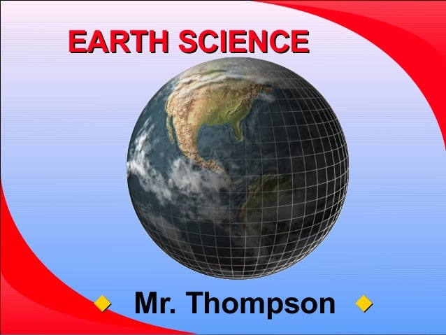 EARTH SCIENCE    Mr. Thompson   