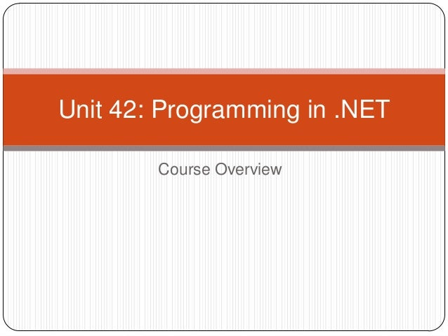 Course OverviewUnit 42: Programming in .NET
