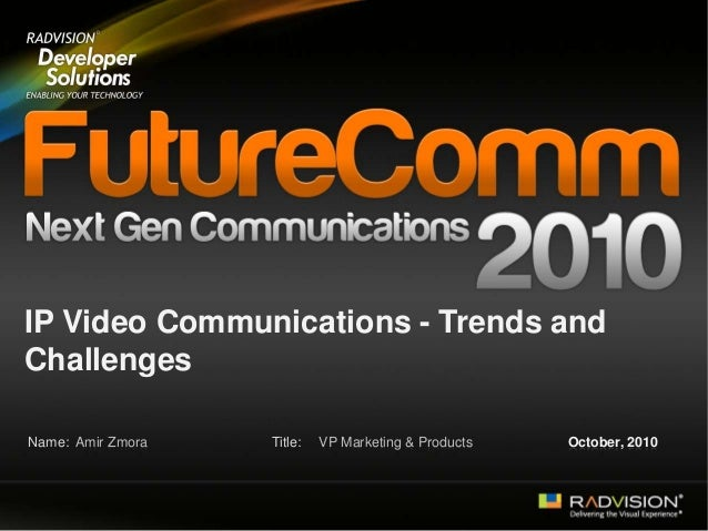 FutureComm 2010: IP Video Communications - Trends and Challenges