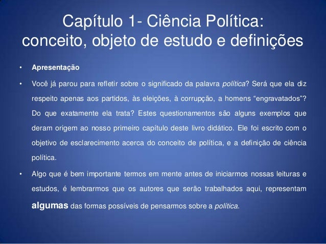Capítulo 1- Ciência Política:    conceito, objeto de estudo e definições•    Apresentação•    Você já parou para refletir ...