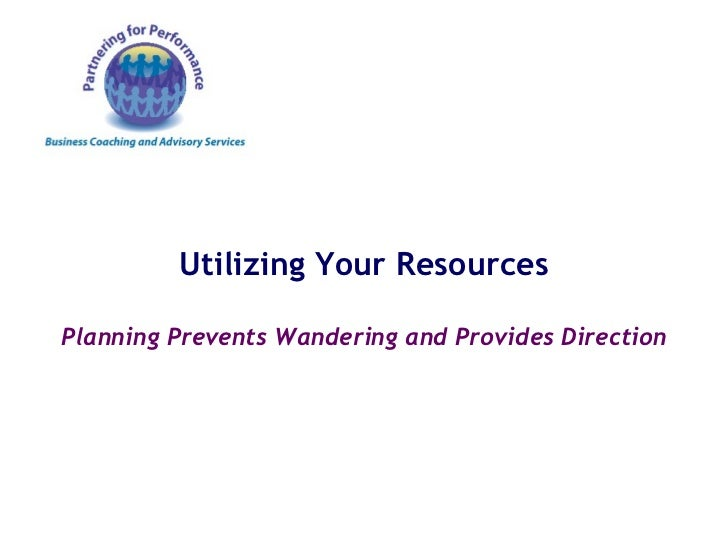 Utilizing Your Resources Planning Prevents Wandering and Provides Direction