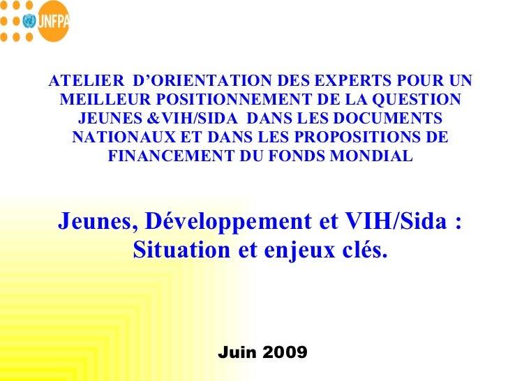 ATELIER  D'ORIENTATION DES EXPERTS POUR UN MEILLEUR POSITIONNEMENT DE LA QUESTION JEUNES &VIH/SIDA  DANS LES DOCUMENTS N...
