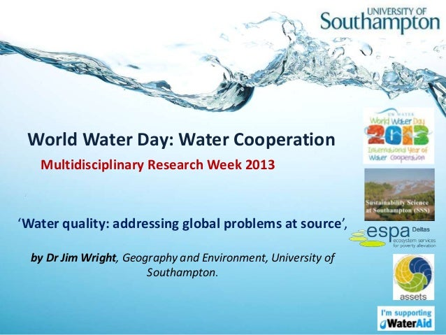 'Water quality: addressing global problems at source', Presentation by Dr Jim Wright, Geography and Environment, University of Southampton. Multidisciplinary Research Week 2013. #MDRWeek.