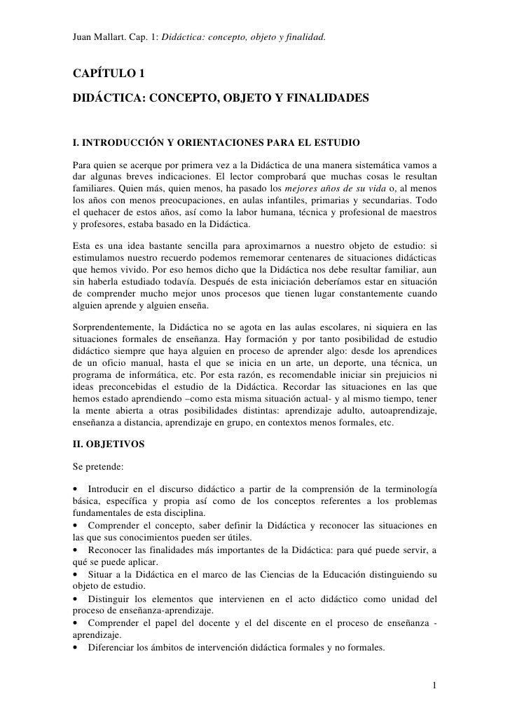 Juan Mallart. Cap. 1: Didáctica: concepto, objeto y finalidad.CAPÍTULO 1DIDÁCTICA: CONCEPTO, OBJETO Y FINALIDADESI. INTROD...