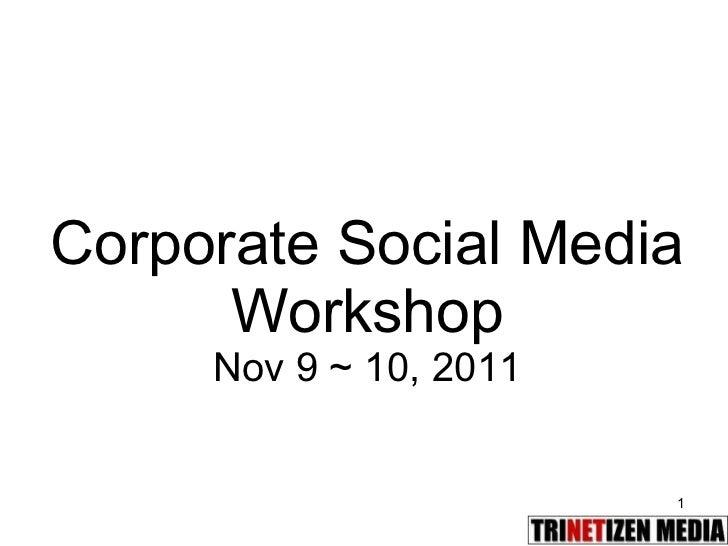 Corporate Social Media Workshop Nov 9 ~ 10, 2011