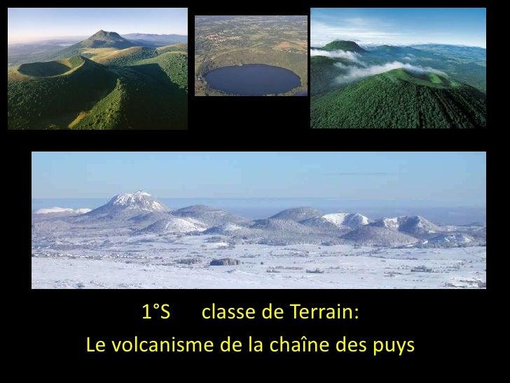1°S      classe de Terrain:<br />Le volcanisme de la chaîne des puys<br />