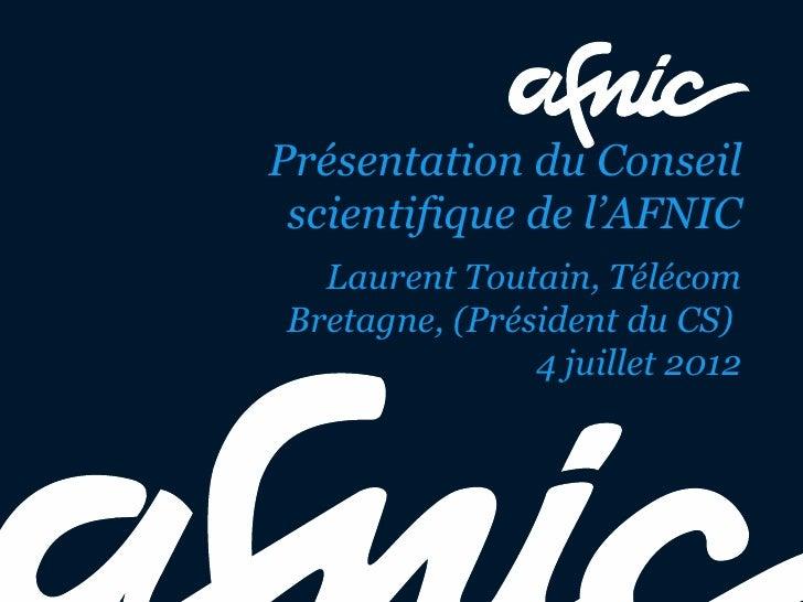 Présentation du Conseil scientifique de l'AFNIC  Laurent Toutain, TélécomBretagne, (Président du CS)               4 juill...