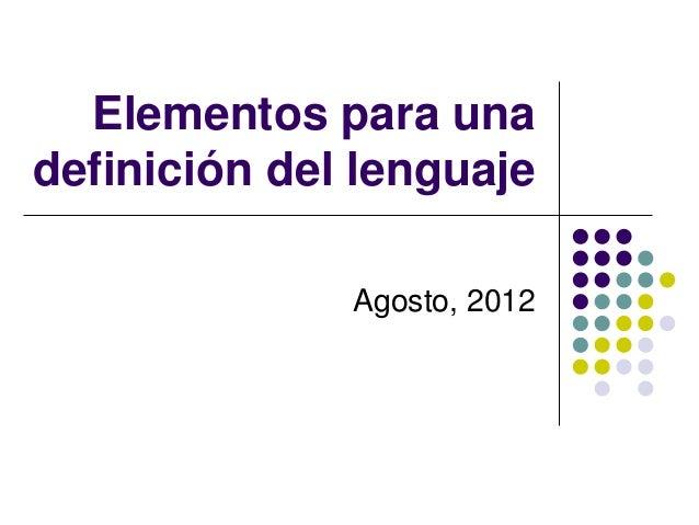 Elementos para una definición del lenguaje Agosto, 2012