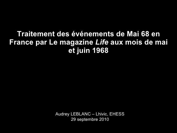 Traitement des événements de Mai 68 en France par Le magazine  Life  aux mois de mai et juin 1968 Audrey LEBLANC – Lhivic,...