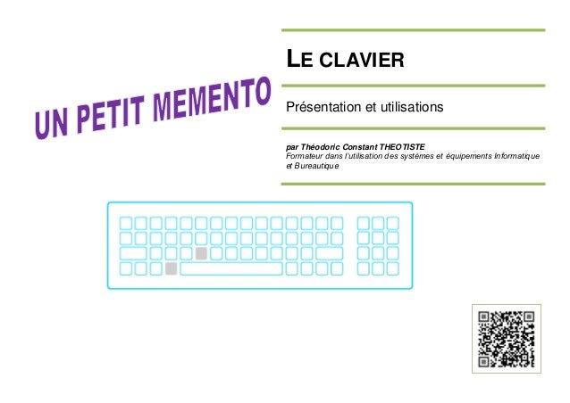 LE CLAVIER Présentation et utilisations par Théodoric Constant THEOTISTE Formateur dans l'utilisation des systèmes et équi...