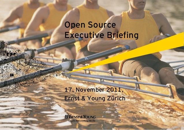 Open SourceExecutive Briefing17. November 2011,Ernst & Young Zürich