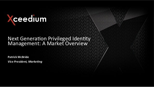 CIS13: Next Generation Privileged Identity Management: A Market Overview