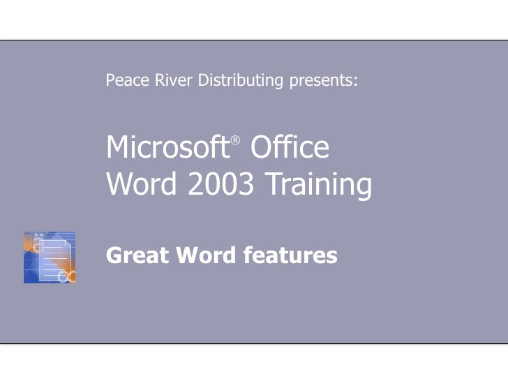 Microsoft ®  Office  Word 2003 Training Great Word features Peace River Distributing presents: