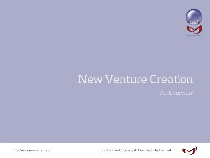 New Venture Creation                                                                       An Overviewhttp://emagine-group...