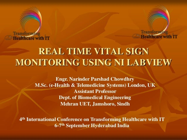 REAL TIME VITAL SIGN MONITORING USING NI LABVIEW Engr. Narinder Parshad Chowdhry M.Sc. (e-Health & Telemedicine Systems) L...