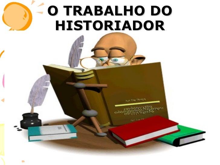 O TRABALHO DO HISTORIADOR