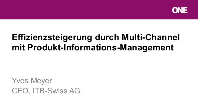 Effizienzsteigerung durch Multi-Channelmit Produkt-Informations-ManagementYves MeyerCEO, ITB-Swiss AG