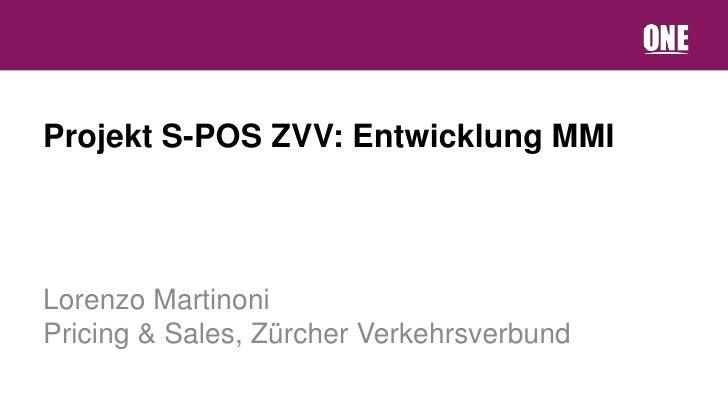 Projekt S-POS ZVV: Entwicklung MMILorenzo MartinoniPricing & Sales, Zürcher Verkehrsverbund