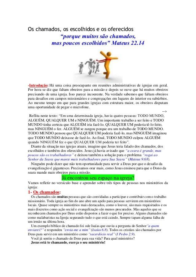 """Os chamados, os escolhidos e os oferecidos  """"porque muitos são chamados, mas poucos escolhidos"""" Mateus 22.14  -Introdução:..."""