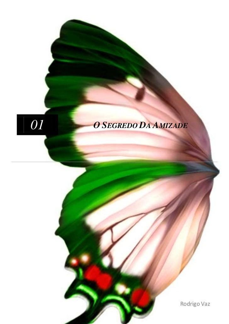 01   O SEGREDO DA AMIZADE                       Rodrigo Vaz