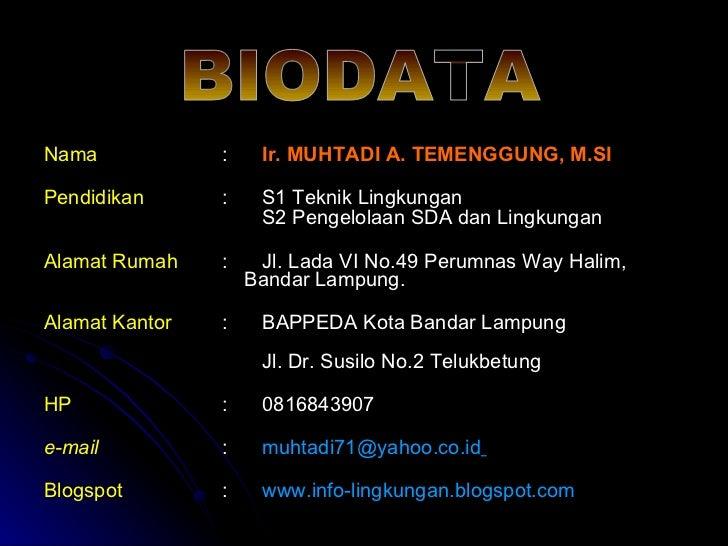 <ul><li>Nama   : Ir. MUHTADI A. TEMENGGUNG, M.SI </li></ul><ul><li>Pendidikan : S1 Teknik Lingkungan </li></ul><ul><li>S2 ...