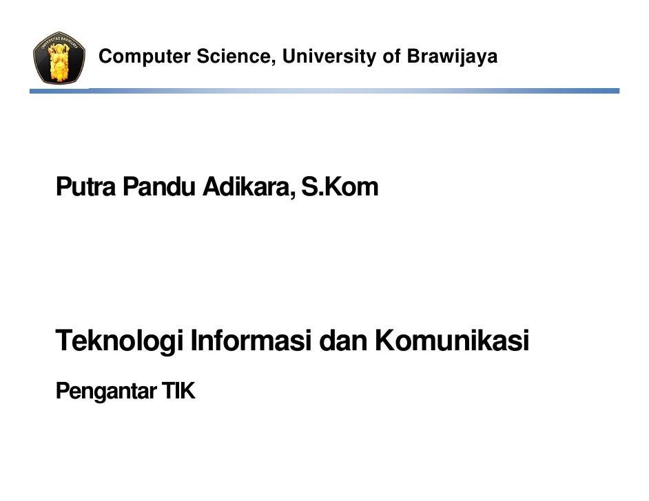 Computer Science, University of BrawijayaPutra Pandu Adikara, S.KomTeknologi Informasi dan KomunikasiPengantar TIK