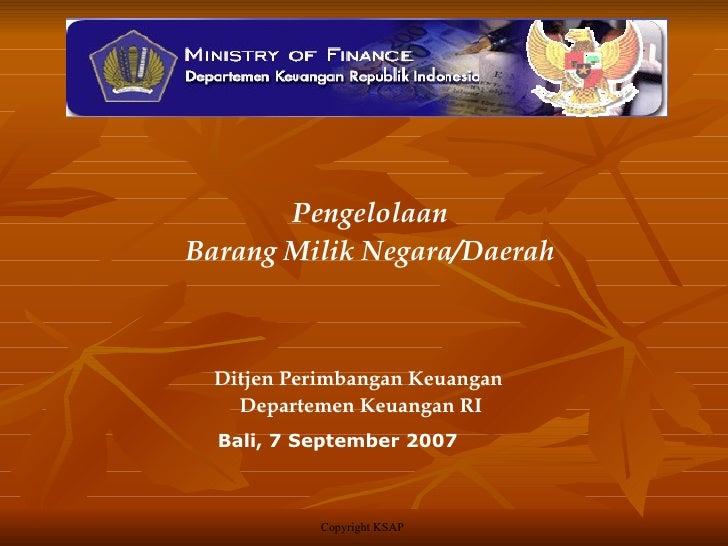 PengelolaanBarang Milik Negara/Daerah  Ditjen Perimbangan Keuangan    Departemen Keuangan RI  Bali, 7 September 2007      ...